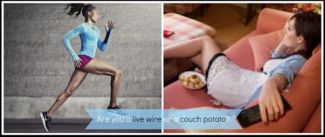 Are you a live wire or a couch potato? / ¿Eres una persona enérgica-deportista-que no para o una persona que se tira las horas muertas viendo la tele?