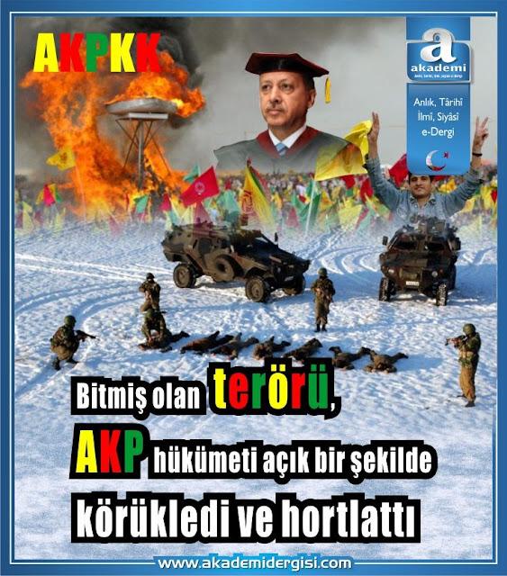 Bitmiş olan PKK terörünü, AKP hükümeti açık bir şekilde körükledi ve hortlattı