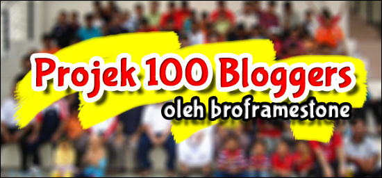 Projek 100 Bloggers Broframestone