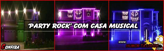 Vídeo - Party Rock com casa musical