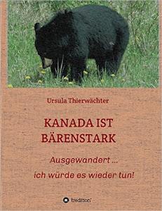 Mein Buch:KANADA IST BÄRENSTARK   ...  überarbeitet und neu verlegt!!