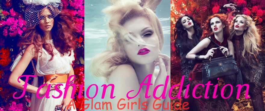 Fashion Addiction- A Glam Girls Guide