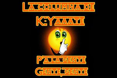 La columna de K-Yaaate P'a la gente, gente, gente