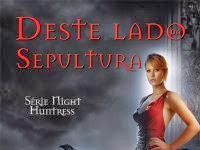 """Resenha: """"Deste Lado da Sepultura"""" -  Série  Night Huntress #5 -   Jeaniene Frost"""