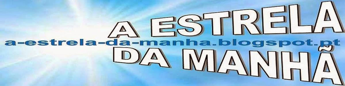 """""""A ESTRELA DA MANHÃ"""""""
