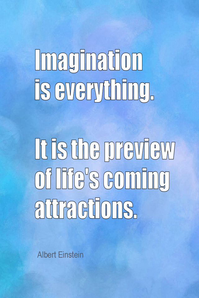 visual quote - image quotation for IMAGINATION - Imagination is everything. It is the preview of life's coming attractions. - Albert Einstein