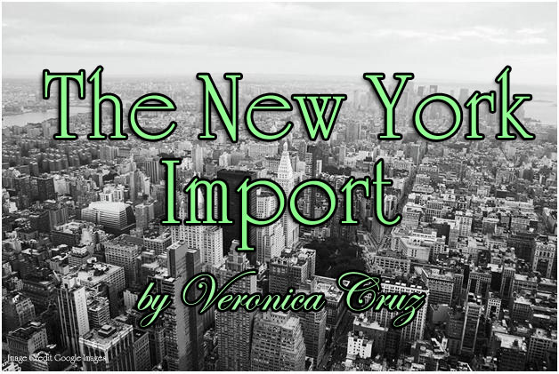 The New York Import by Veronica Cruz