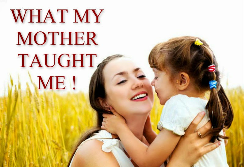 Mesmerizing Quotes: My Mother Taught Me