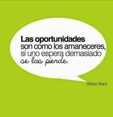 Las oportunidades son como los amaneceres. Si uno espera demasiado, se las pierde