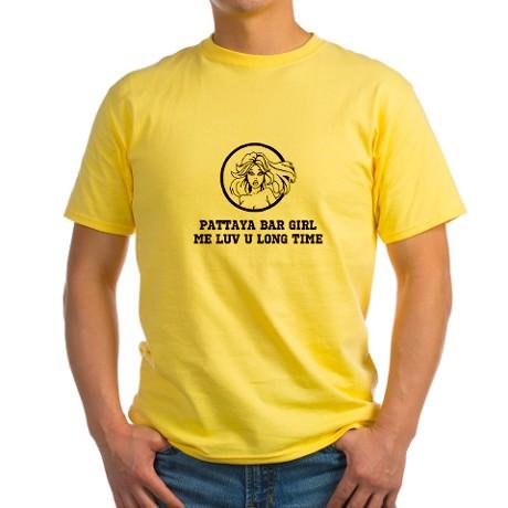 http://www.cafepress.com/mf/57262652/pattaya-bar-girl-me-luv-u-long-time_tshirt?productId=501847902
