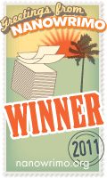 Yay, i'm a NaNoWriMo winner for 2011 and reached 50k by the 17 of November