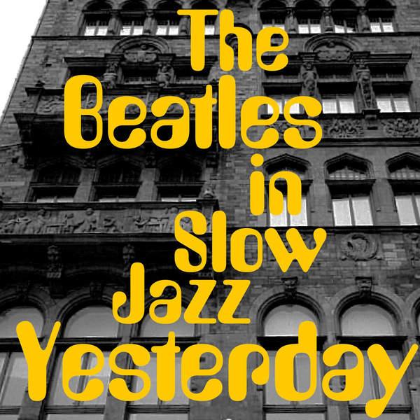 [Album] ヴァリアス・アーティスト – YESTERDAY・・・Beatlesをスロー・ジャズで (2015.12.16/MP3/RAR)