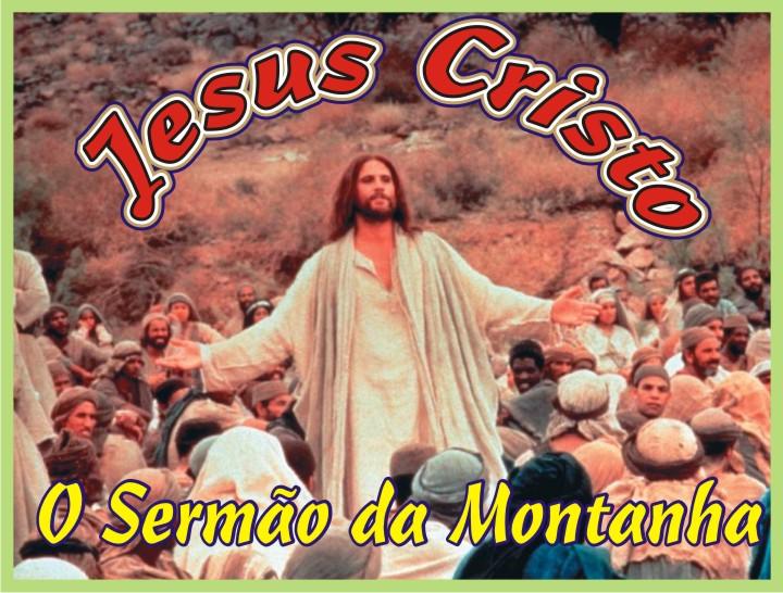 """Jesus Cristo """"O Sermão da Montanha"""""""