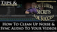 How To Clean Up Noise & Sync Audio To Your Videos, YouTubers Secrets For Success | Tips & Techniques