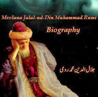 Mevlana Celaludin Rumi Biografisi,  Maulana Jelaludin Rum Biography, Maulana Jalal-ud-Din Rumi Biography, Jalal-ad-Din Muhammad Balkhi Biography, Rumi Biography Full