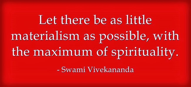 """Let there be as little materialism as possible, with the maximum of spirituality."""