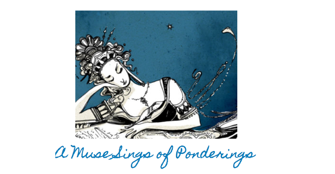 A Muse Sings of Ponderings