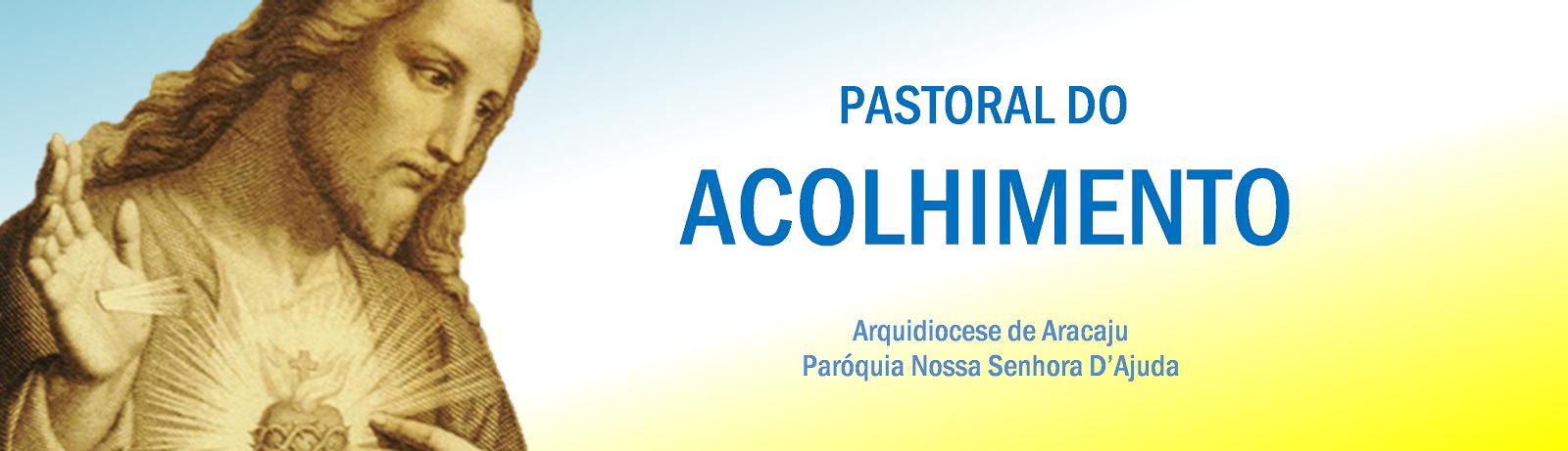 Pastoral do Acolhimento Nossa Senhora D´ajuda.