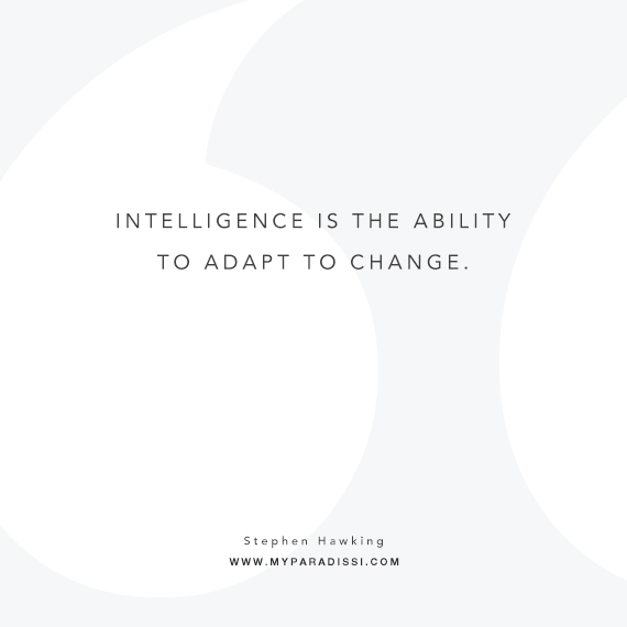 Intelligence is the ability to adapt to change. Quote by Stephen Hawking