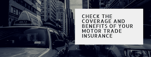 Check the Coverage and Benefits of Your Motor Trade Insurance