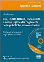 CIG, DURC, DUVRI, tracciabilità e nuovo regime dei pagamenti delle pubbliche amministrazioni. Con CD-ROM
