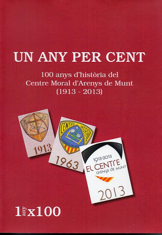 Un any per cent: 100 anys d'història del Centre Moral d'Arenys de Munt