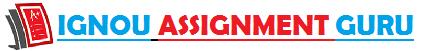 IGNOU SOLVED ASSIGNMENT GURU BCA MCA B.COM B.A SOLUTION ASSIGNMENTS 2016-17 July 2016 January 2017