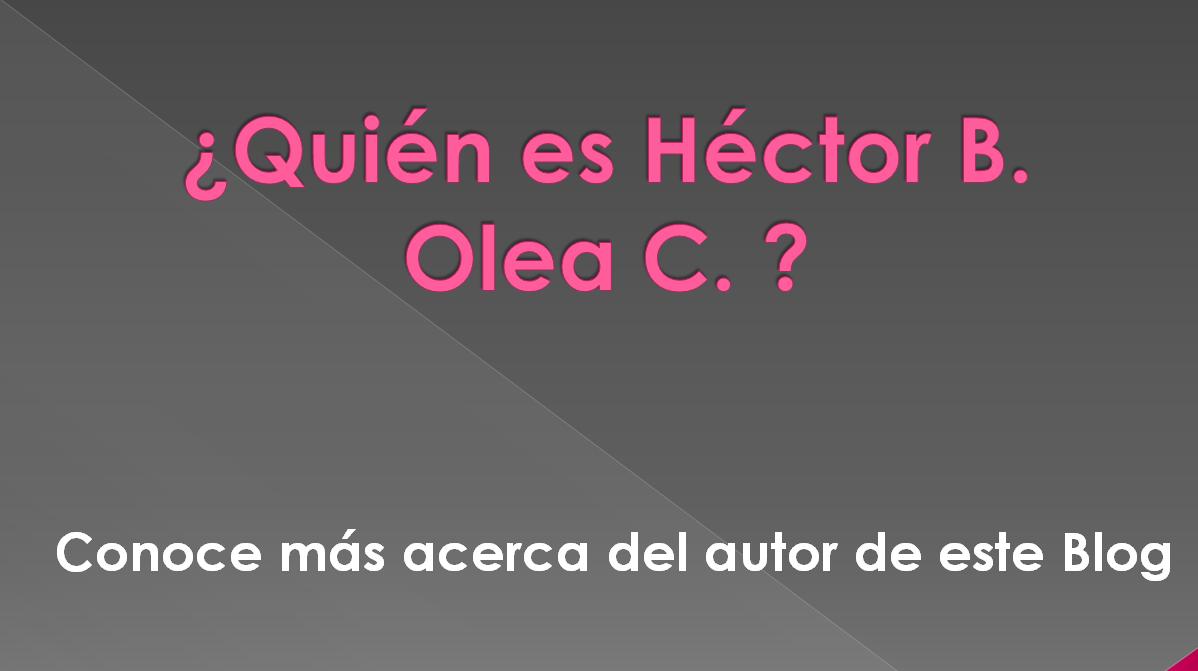 ¿Quién es Héctor B. Olea C?