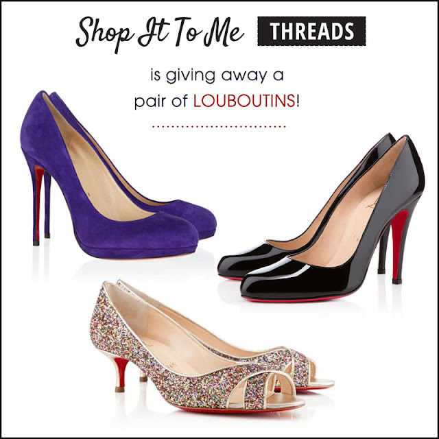 A amazing Louboutin giveaway and Shop It To Me Threads!