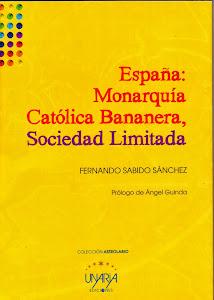 MI NUEVO POEMARIO:  España, Monarquía Católica Bananera, Sociedad Limitada (Unaria Ediciones, 2013)