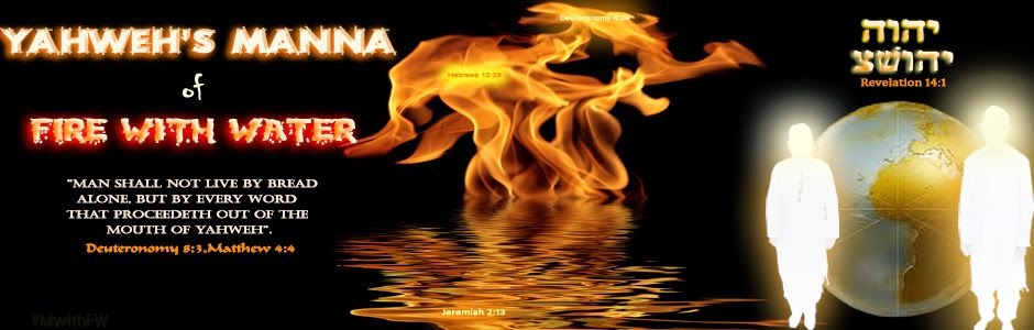 .YAHWEH's MANNA OF FIRE WITH WATER