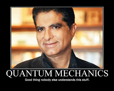 Deepak Quantum Mechanics Deepak Chopra thinks physicists stole quantum from him