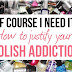 """Of Course I Need It!"" How to justify your polish addiction"