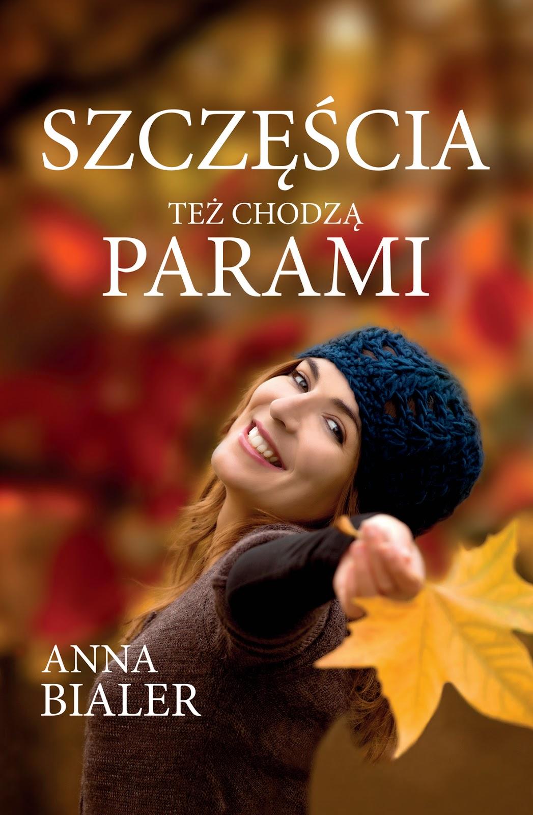 Szczęścia też chodzą parami. Nowa powieść Anny Bialer już w księgarniach!