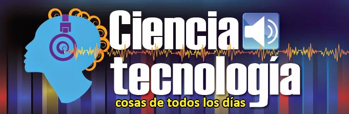 Ciencia y Tecnología; cosas de todos los días