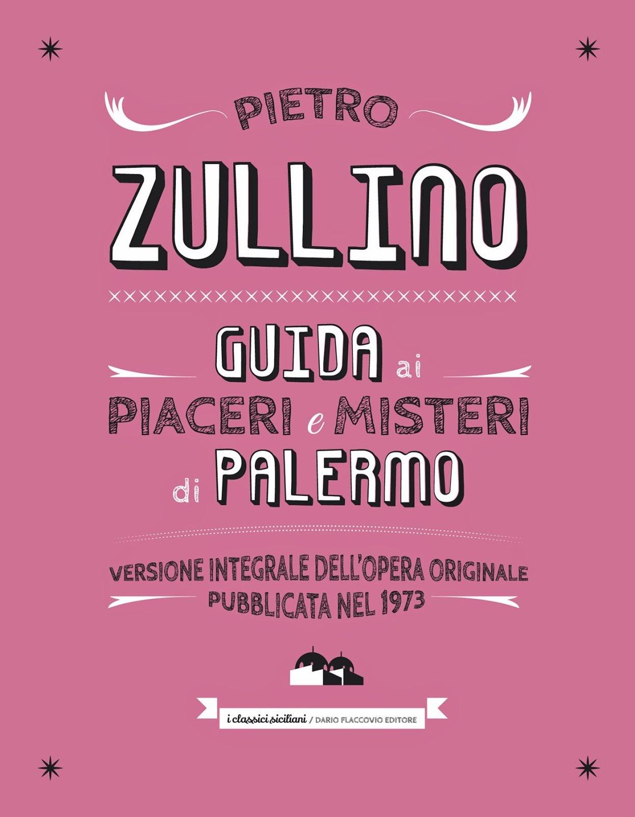 """P. Zullino, """"Guida ai misteri e piaceri di Palermo"""", 1973-2014"""