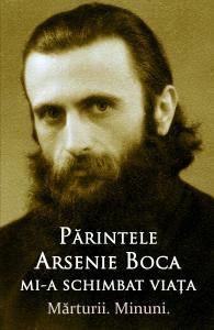 Parintele Arsenie Boca mi-a schimbat viata - Marturii. Minuni