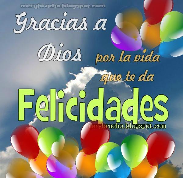 Gracias a Dios por la vida que te da. Felicidades. Imagen de cumpleaños por Mery Bracho. Felicitaciones, bendiciones y buenos deseos con mensaje cristiano en cumpleaños, día especial, aniversario.