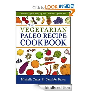 The Vegetarian Paleo Recipe Cookbook: 47 All Natural Gluten-Free Meals and Desserts (The Paleo Recipe Cookbooks)