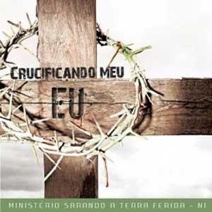 Ministério Sarando a Terra Ferida - Crucificando Meu Eu - 2011