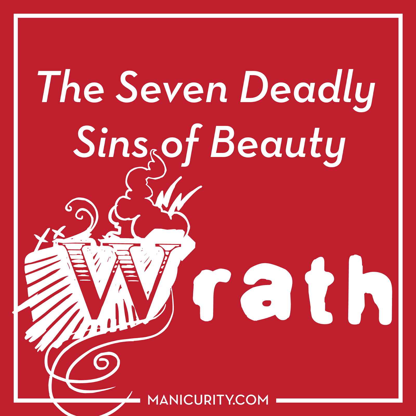 The Seven Deadly Sins of Beauty Tag - Talking about Wrath i.e. all those products we love/hate with Manicurity.com