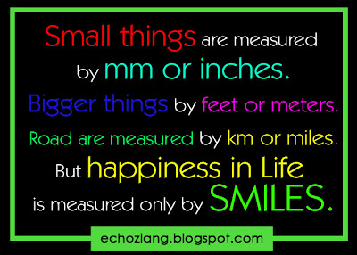 happiness in life is measured only by smiles.