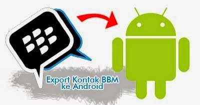 Kontak BBM dari Blackberry Ke Android
