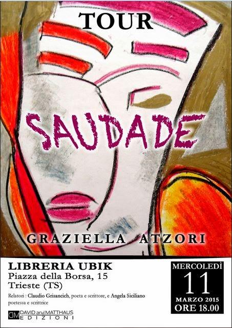 Trieste, Libreria  UBIK, 11 marzo 2015, h.18.00 Graziella Atzori presenterà il suo romanzo Saudade: