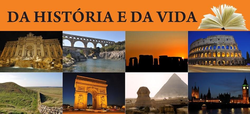 ::DA HISTÓRIA E DA VIDA::