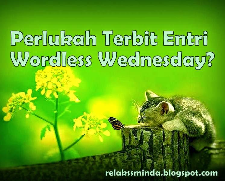 Perlukah Terbit Entri Wordless Wednesday