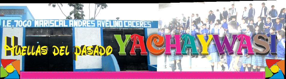 """Yachaywasi """"Huella del Pasado"""""""