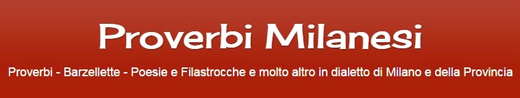 Torna all' Home Page Proverbi Milanesi