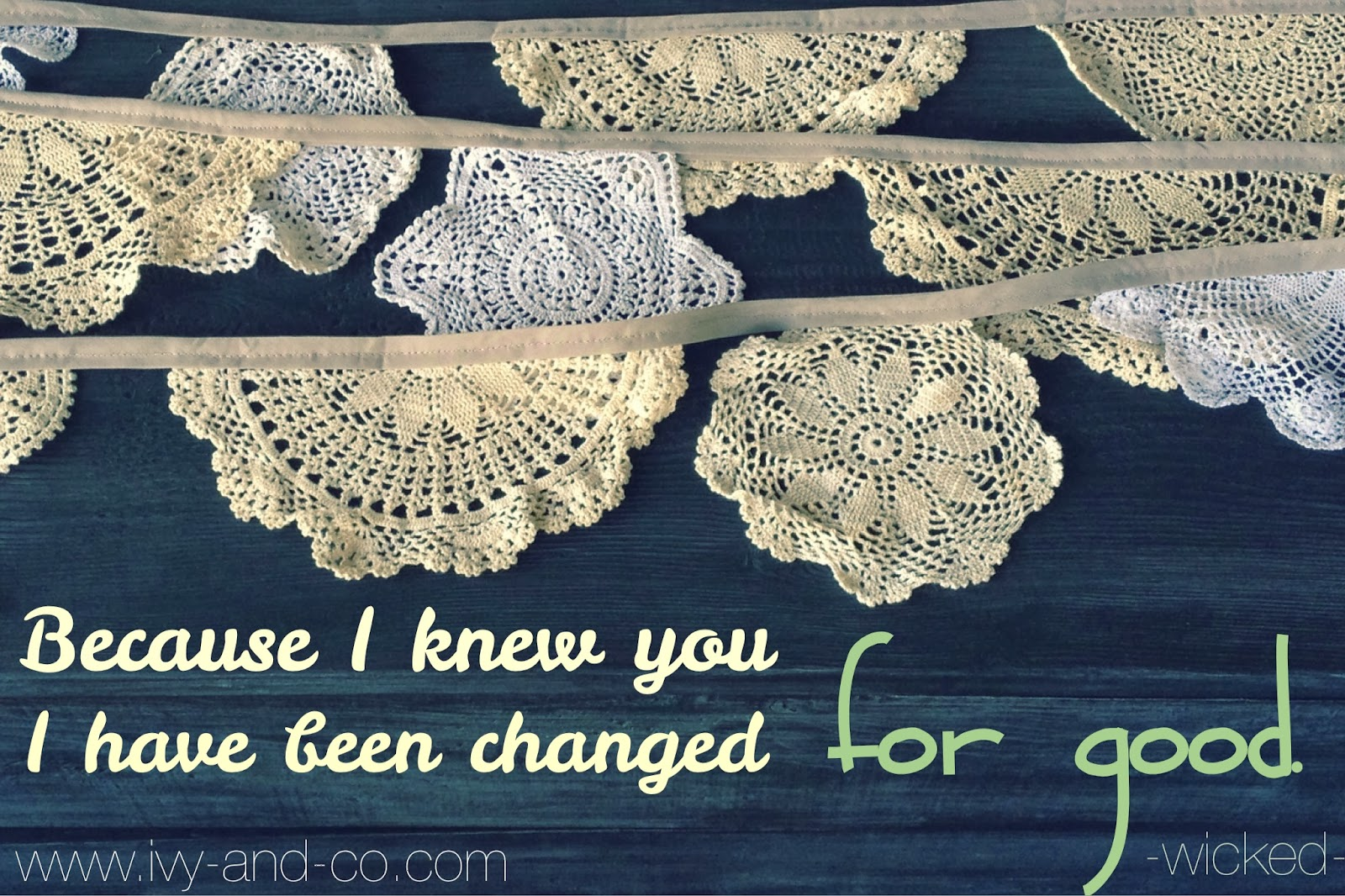 because i knew you i have been changed for good wicked doilies