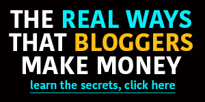 the real ways that bloggers make money
